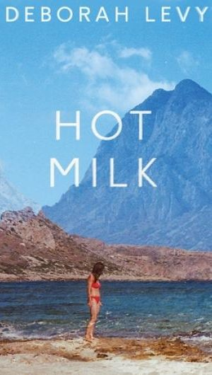 Deborah Levy-Hot Milk