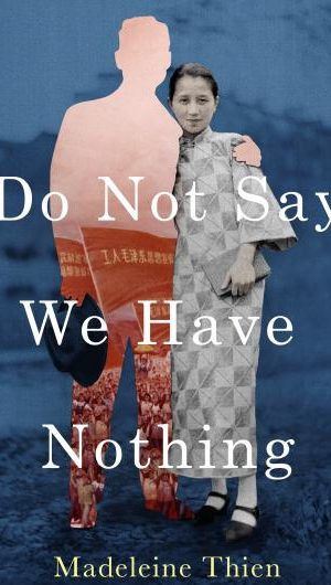 Madeleine Thien – Do Not Say We Have Nothing