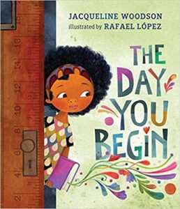 Book Cover: The Day You Begin, By Jaquiline Woodson, illustrated by Rafael Lopez